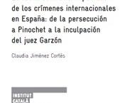 (CAT) (ESP) La lucha contra la impunidad de los crímenes internacionales en España de la persecución de Pinochet a la inculpación del juez Garzón (ICIP Working Papers)