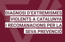 Informe: Diagnosi sobre els extremismes violents a Catalunya i recomanacions per la seva prevenció
